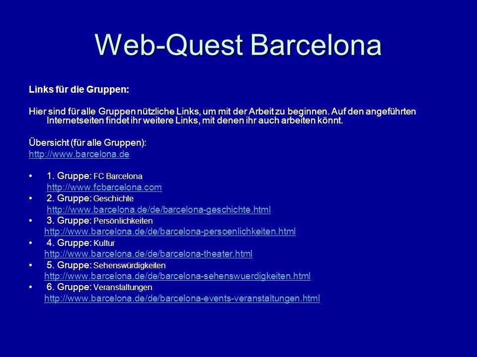 Web-Quest Barcelona Links für die Gruppen: Hier sind für alle Gruppen nützliche Links, um mit der Arbeit zu beginnen. Auf den angeführten Internetseit