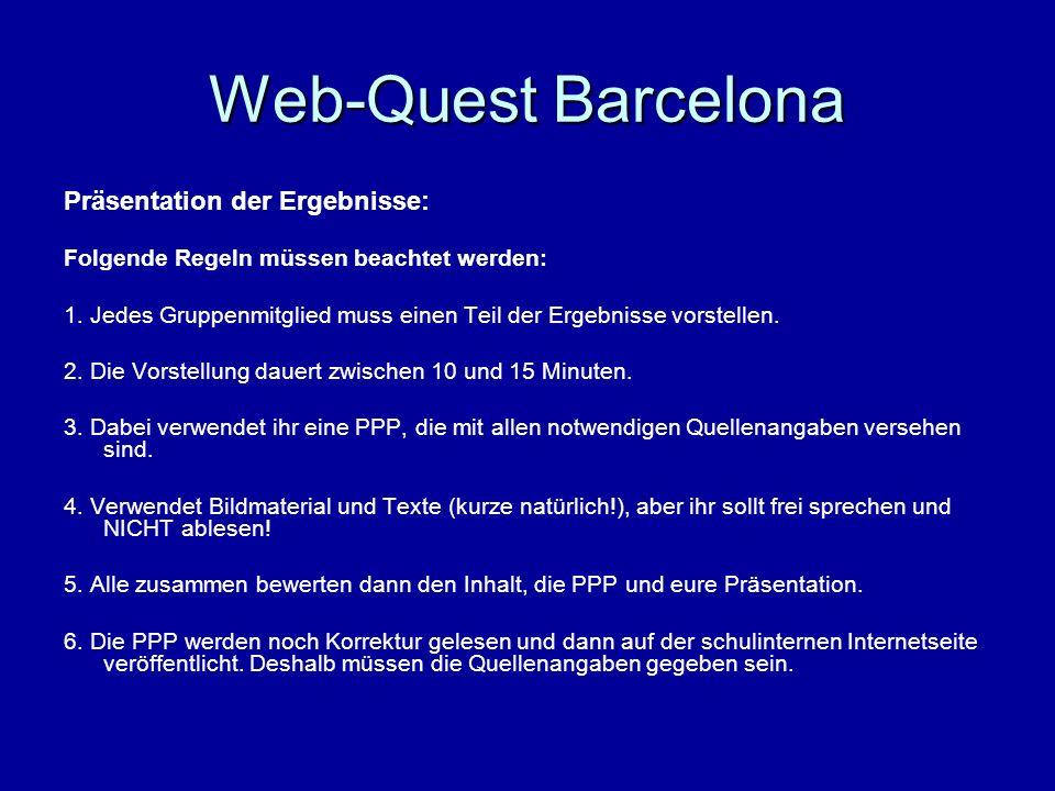 Web-Quest Barcelona Präsentation der Ergebnisse: Folgende Regeln müssen beachtet werden: 1. Jedes Gruppenmitglied muss einen Teil der Ergebnisse vorst