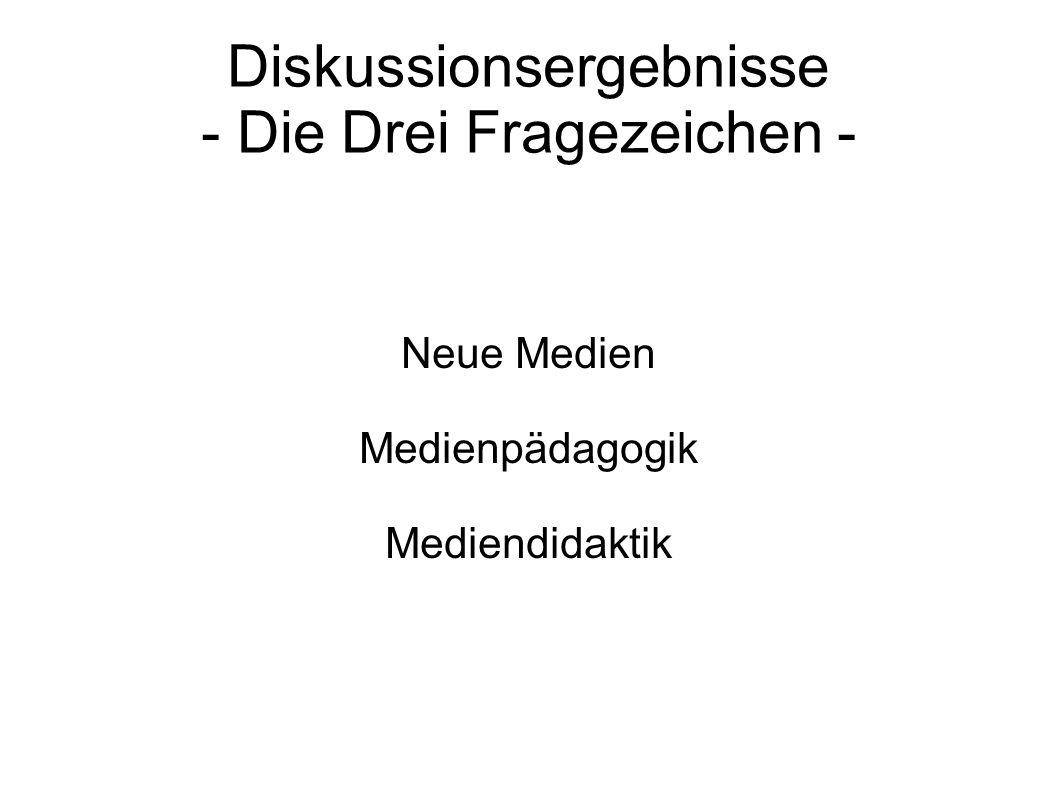 Diskussionsergebnisse - Die Drei Fragezeichen - Neue Medien Medienpädagogik Mediendidaktik