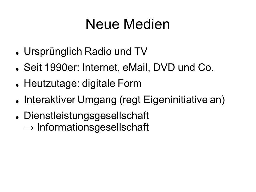 Neue Medien Ursprünglich Radio und TV Seit 1990er: Internet, eMail, DVD und Co. Heutzutage: digitale Form Interaktiver Umgang (regt Eigeninitiative an