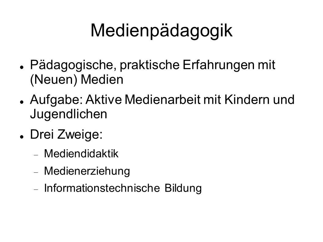 Medienpädagogik Pädagogische, praktische Erfahrungen mit (Neuen) Medien Aufgabe: Aktive Medienarbeit mit Kindern und Jugendlichen Drei Zweige: Mediend