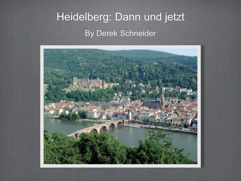 Heidelberg: Dann und jetzt By Derek Schneider