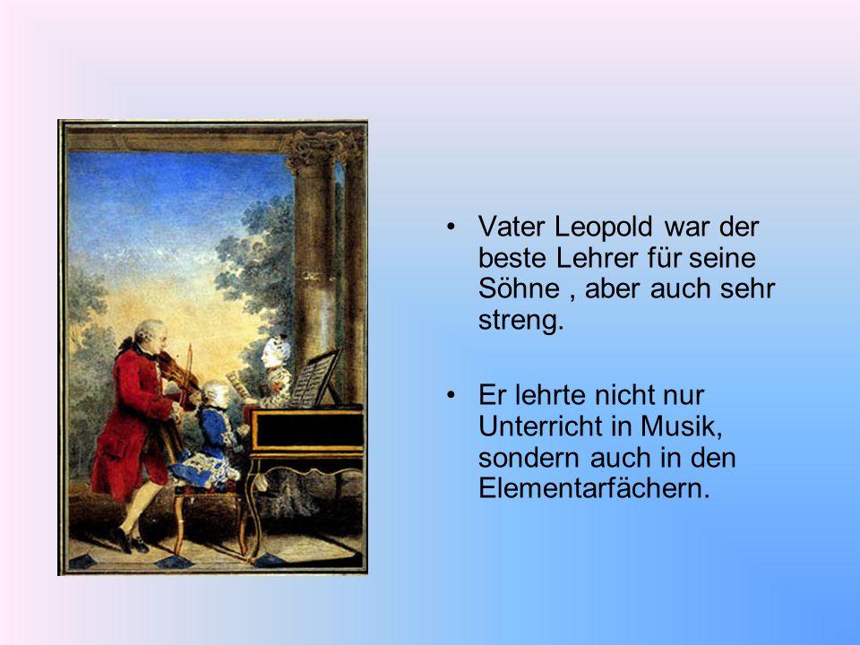 Vater Leopold war der beste Lehrer für seine Söhne, aber auch sehr streng. Er lehrte nicht nur Unterricht in Musik, sondern auch in den Elementarfäche