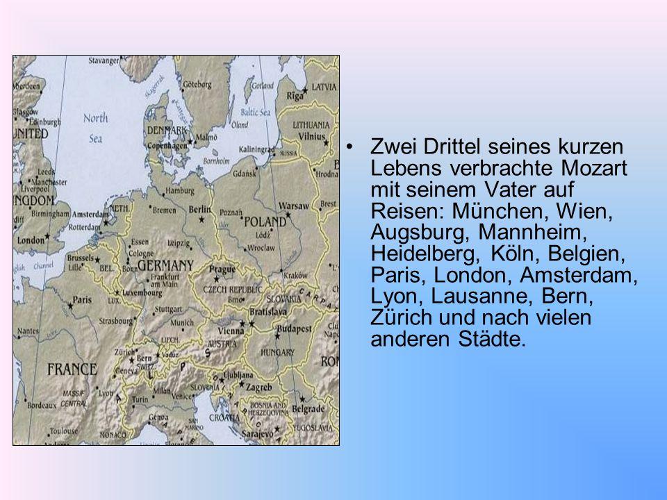 Zwei Drittel seines kurzen Lebens verbrachte Mozart mit seinem Vater auf Reisen: München, Wien, Augsburg, Mannheim, Heidelberg, Köln, Belgien, Paris,