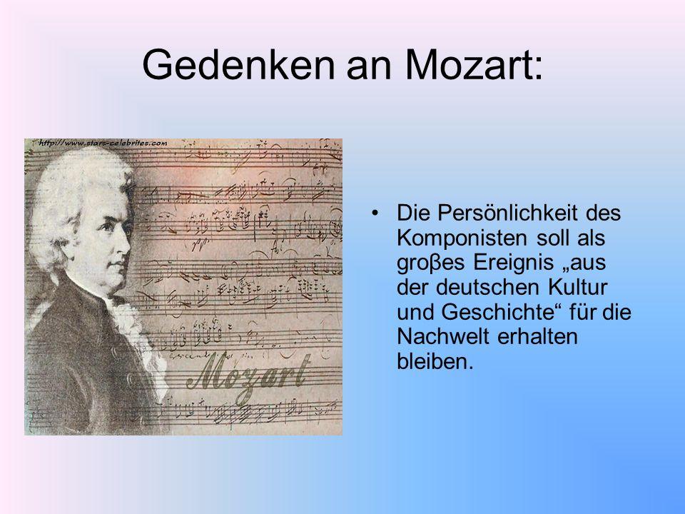 Gedenken an Mozart: Die Persönlichkeit des Komponisten soll als groβes Ereignis aus der deutschen Kultur und Geschichte für die Nachwelt erhalten blei