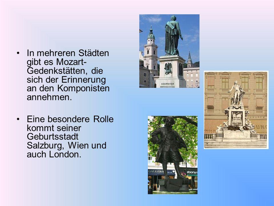 In mehreren Städten gibt es Mozart- Gedenkstätten, die sich der Erinnerung an den Komponisten annehmen. Eine besondere Rolle kommt seiner Geburtsstadt