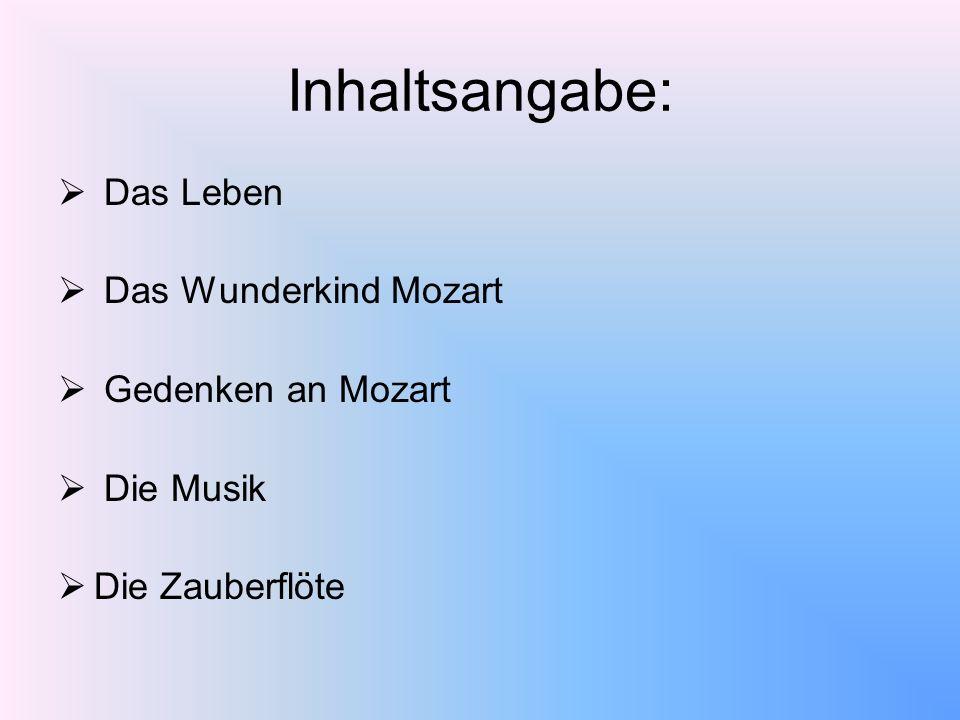 Inhaltsangabe: Das Leben Das Wunderkind Mozart Gedenken an Mozart Die Musik Die Zauberflöte
