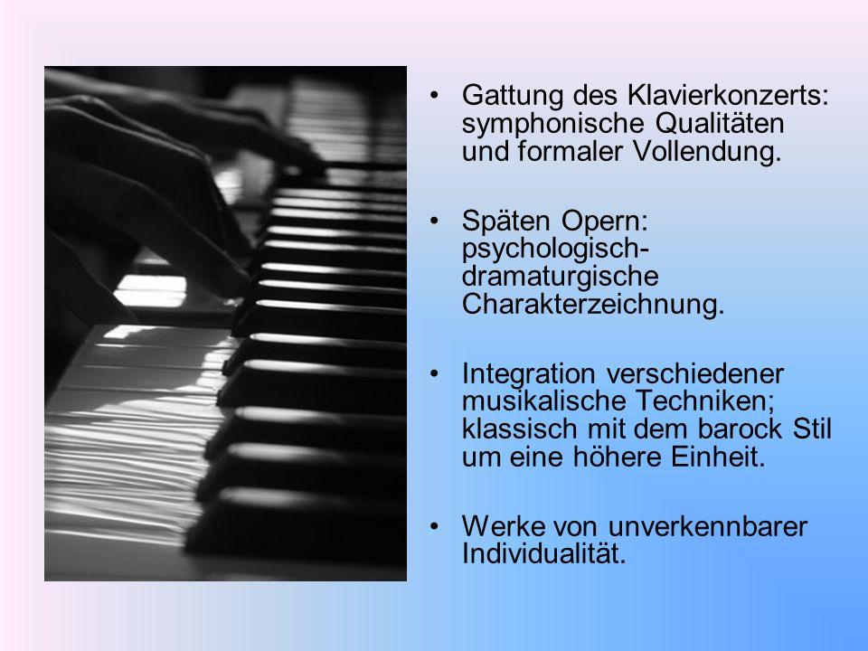 Gattung des Klavierkonzerts: symphonische Qualitäten und formaler Vollendung. Späten Opern: psychologisch- dramaturgische Charakterzeichnung. Integrat