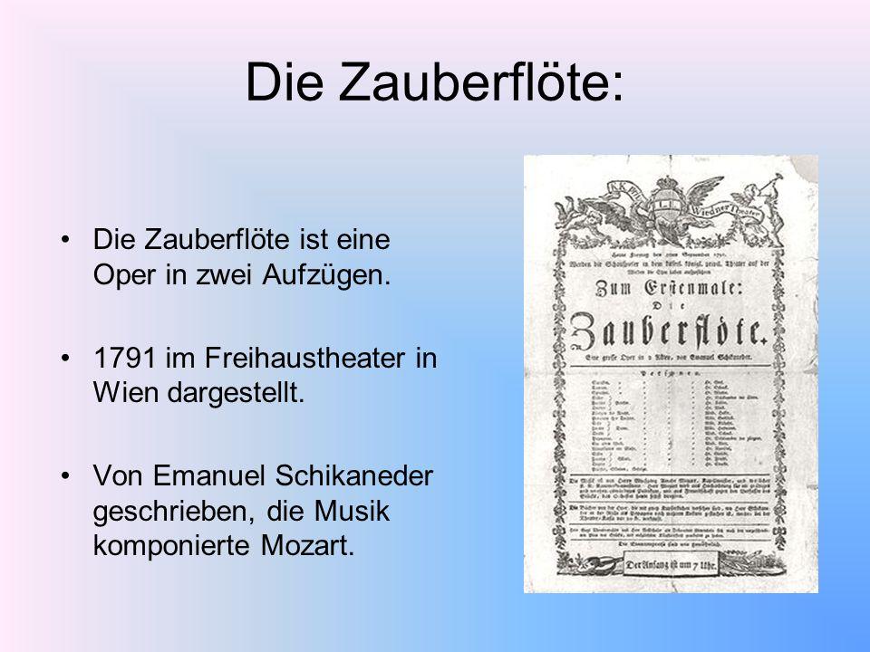 Die Zauberflöte: Die Zauberflöte ist eine Oper in zwei Aufzügen. 1791 im Freihaustheater in Wien dargestellt. Von Emanuel Schikaneder geschrieben, die