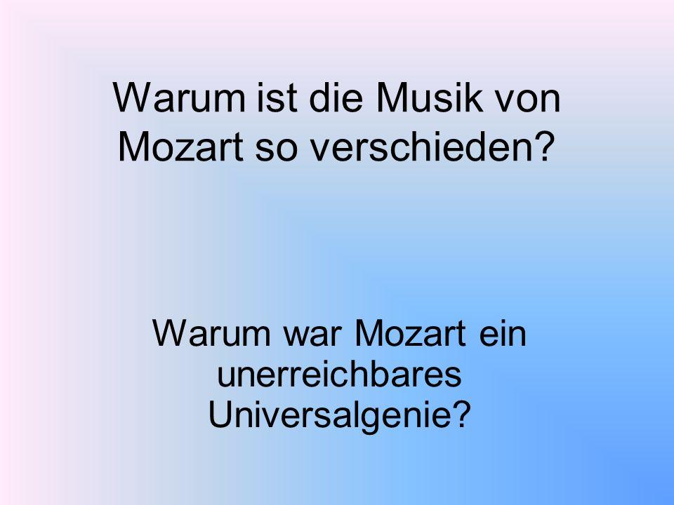 Warum ist die Musik von Mozart so verschieden? Warum war Mozart ein unerreichbares Universalgenie?