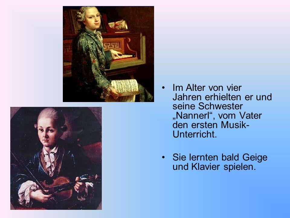 Im Alter von vier Jahren erhielten er und seine Schwester Nannerl, vom Vater den ersten Musik- Unterricht. Sie lernten bald Geige und Klavier spielen.