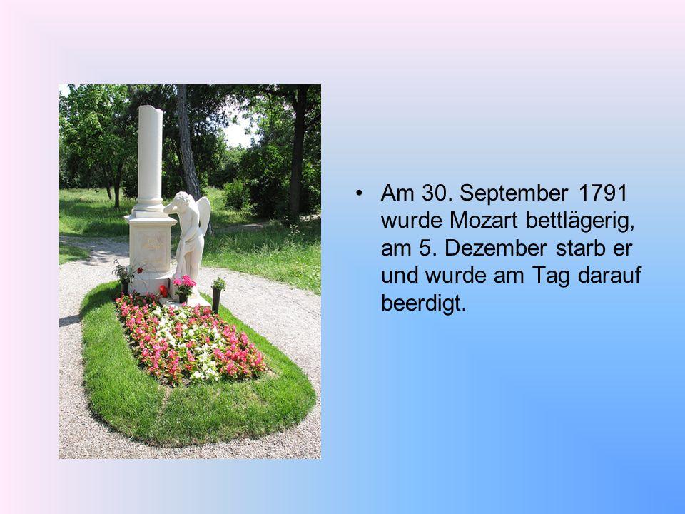 Am 30. September 1791 wurde Mozart bettlägerig, am 5. Dezember starb er und wurde am Tag darauf beerdigt.