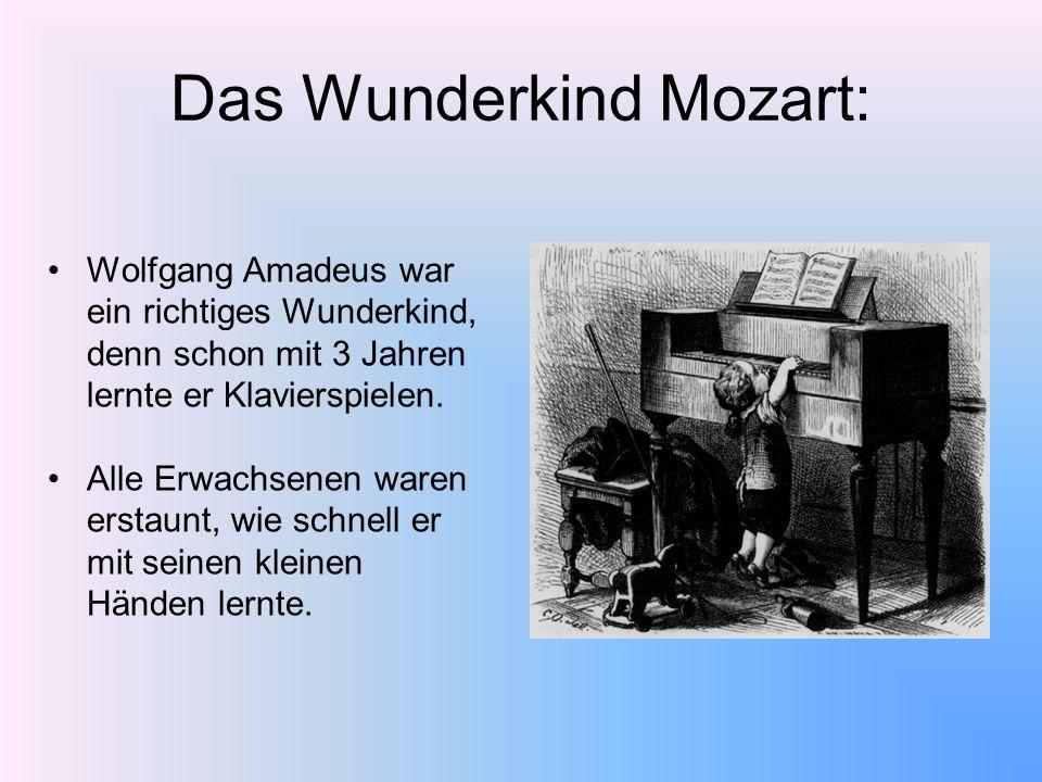 Wolfgang Amadeus war ein richtiges Wunderkind, denn schon mit 3 Jahren lernte er Klavierspielen. Alle Erwachsenen waren erstaunt, wie schnell er mit s
