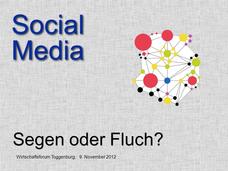 Segen oder Fluch Social Media Social Media Wirtschaftsforum Toggenburg, 9. November 2012