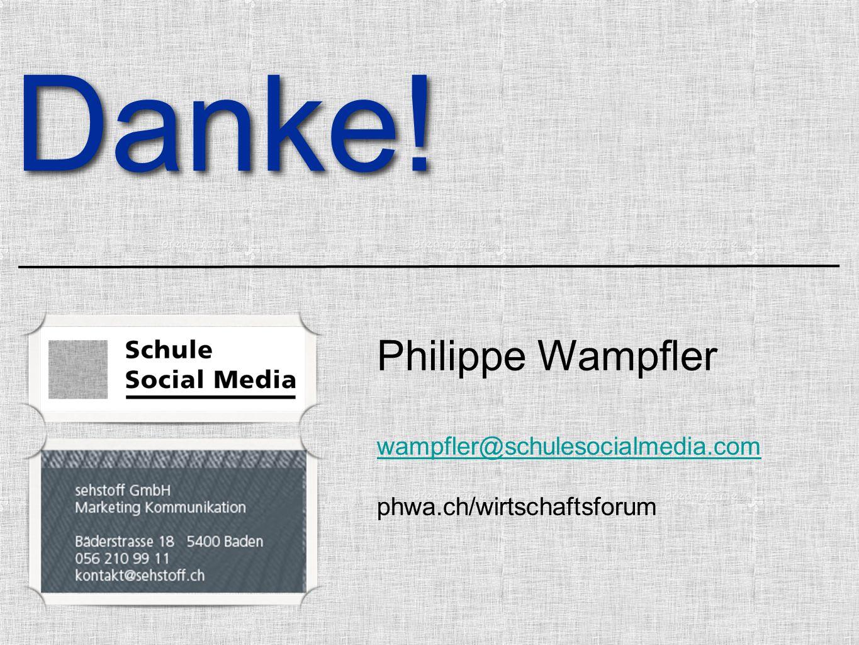 Philippe Wampfler wampfler@schulesocialmedia.com wampfler@schulesocialmedia.com phwa.ch/wirtschaftsforum Danke!