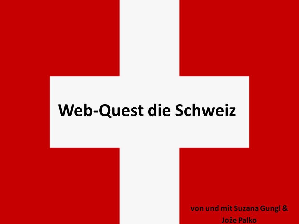 Web-Quest die Schweiz von und mit Suzana Gungl & Jože Palko
