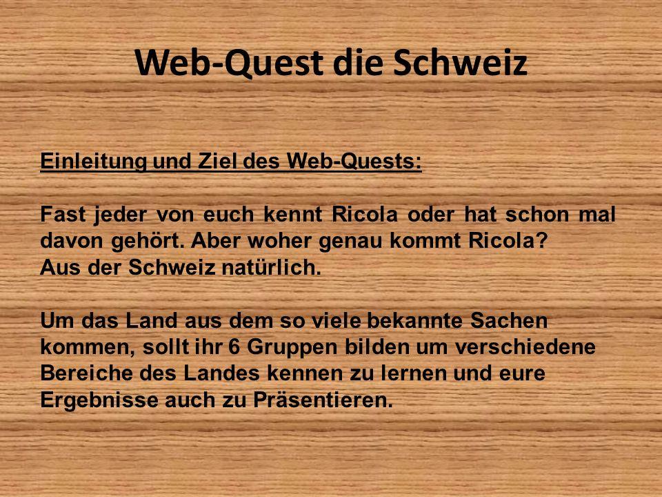 Web-Quest die Schweiz Einleitung und Ziel des Web-Quests: Fast jeder von euch kennt Ricola oder hat schon mal davon gehört. Aber woher genau kommt Ric