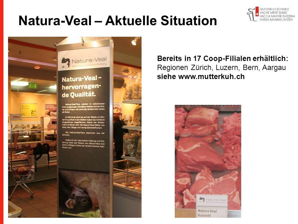 Bereits in 17 Coop-Filialen erhältlich: Regionen Zürich, Luzern, Bern, Aargau siehe www.mutterkuh.ch Natura-Veal – Aktuelle Situation