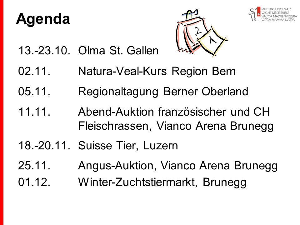 Agenda 13.-23.10.Olma St. Gallen 02.11.Natura-Veal-Kurs Region Bern 05.11.Regionaltagung Berner Oberland 11.11.Abend-Auktion französischer und CH Flei