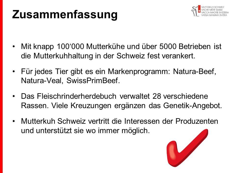 Zusammenfassung Mit knapp 100000 Mutterkühe und über 5000 Betrieben ist die Mutterkuhhaltung in der Schweiz fest verankert. Für jedes Tier gibt es ein