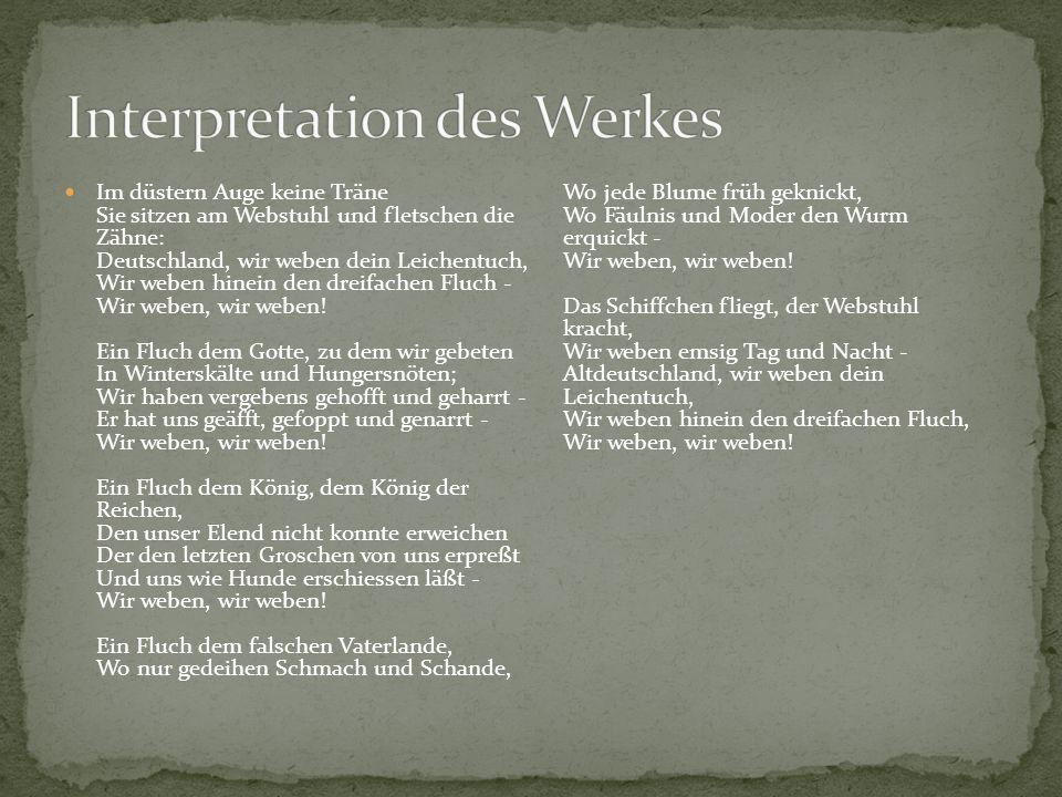 Im düstern Auge keine Träne Sie sitzen am Webstuhl und fletschen die Zähne: Deutschland, wir weben dein Leichentuch, Wir weben hinein den dreifachen F