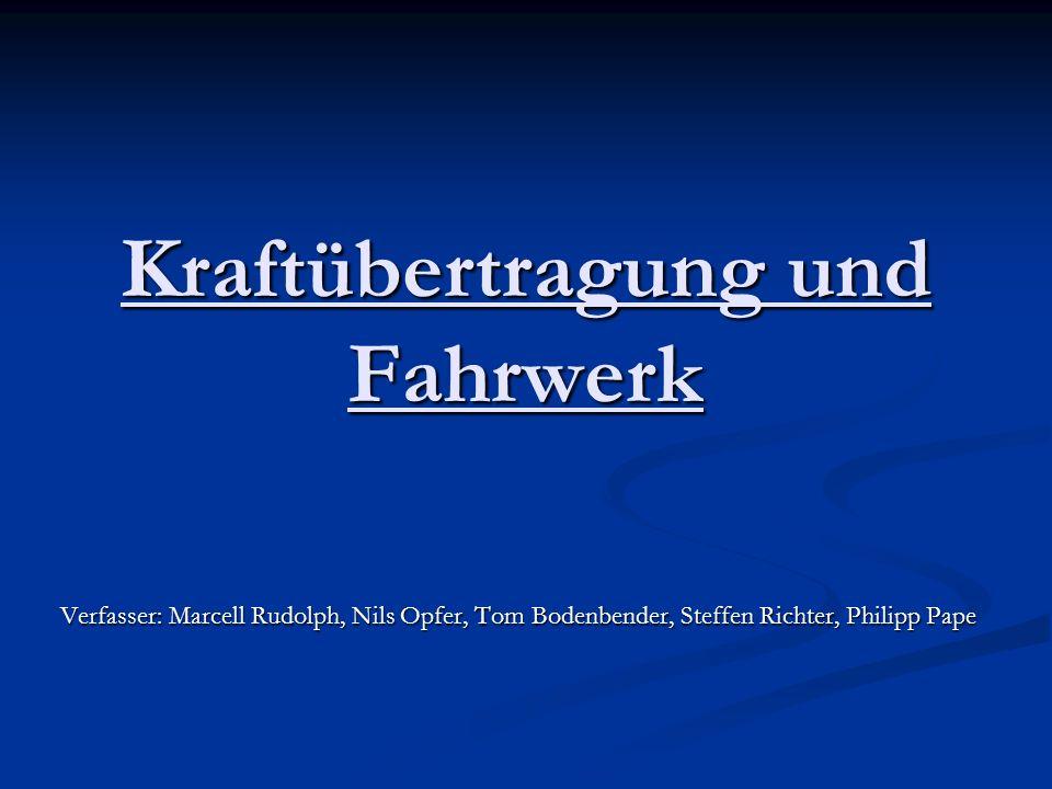 Kraftübertragung und Fahrwerk Verfasser: Marcell Rudolph, Nils Opfer, Tom Bodenbender, Steffen Richter, Philipp Pape