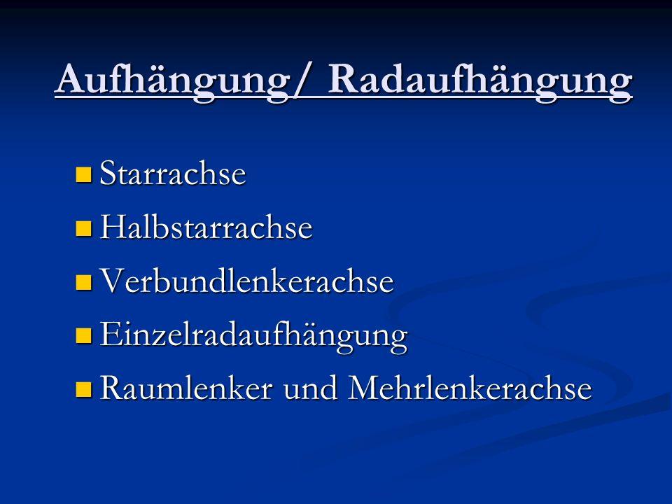 Aufhängung/ Radaufhängung Starrachse Starrachse Halbstarrachse Halbstarrachse Verbundlenkerachse Verbundlenkerachse Einzelradaufhängung Einzelradaufhängung Raumlenker und Mehrlenkerachse Raumlenker und Mehrlenkerachse