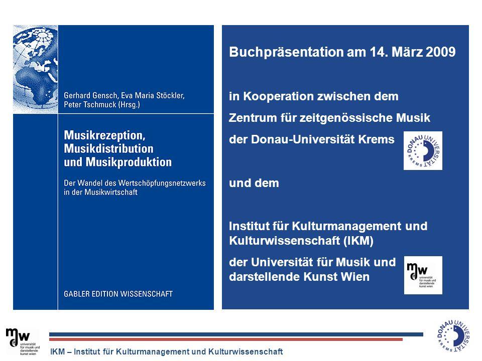 IKM – Institut für Kulturmanagement und Kulturwissenschaft Buchpräsentation am 14. März 2009 in Kooperation zwischen dem Zentrum für zeitgenössische M