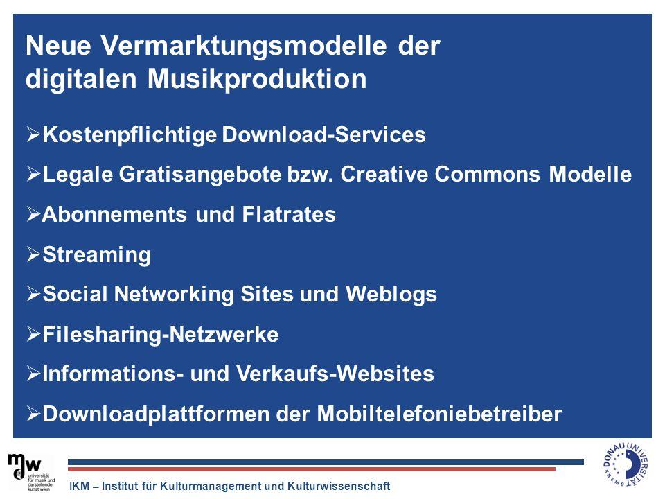 IKM – Institut für Kulturmanagement und Kulturwissenschaft Der Tonträger ist tot, aber die Musikindustrie ist quicklebendig. Neue Vermarktungsmodelle