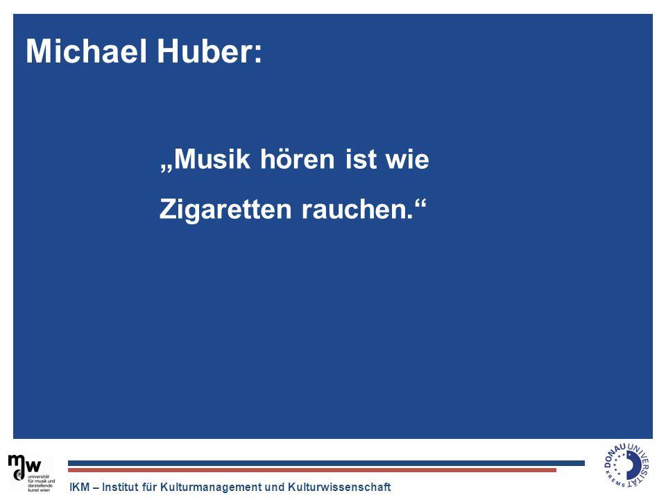 IKM – Institut für Kulturmanagement und Kulturwissenschaft Der Tonträger ist tot, aber die Musikindustrie ist quicklebendig. Musik hören ist wie Zigar