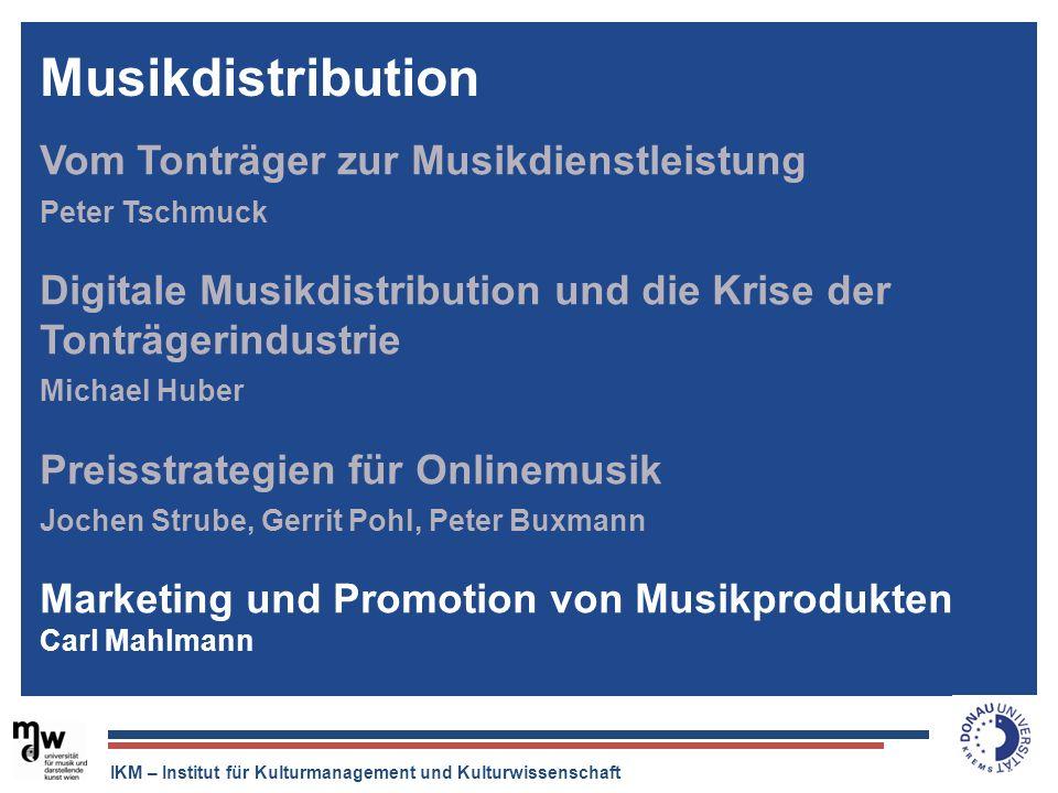 IKM – Institut für Kulturmanagement und Kulturwissenschaft Vom Tonträger zur Musikdienstleistung Peter Tschmuck Digitale Musikdistribution und die Kri