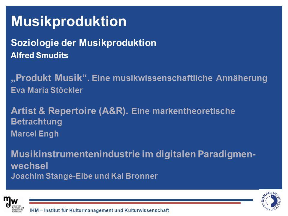 IKM – Institut für Kulturmanagement und Kulturwissenschaft Soziologie der Musikproduktion Alfred Smudits Produkt Musik. Eine musikwissenschaftliche An