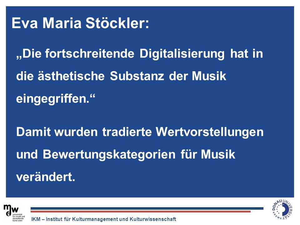 IKM – Institut für Kulturmanagement und Kulturwissenschaft Der Tonträger ist tot, aber die Musikindustrie ist quicklebendig. Die fortschreitende Digit
