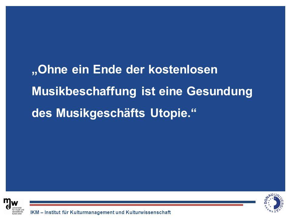 IKM – Institut für Kulturmanagement und Kulturwissenschaft Der Tonträger ist tot, aber die Musikindustrie ist quicklebendig. Ohne ein Ende der kostenl