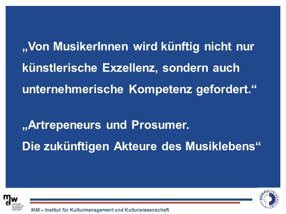 IKM – Institut für Kulturmanagement und Kulturwissenschaft Von MusikerInnen wird künftig nicht nur künstlerische Exzellenz, sondern auch unternehmeris