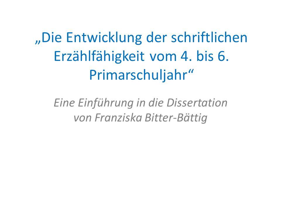 Die Entwicklung der schriftlichen Erzählfähigkeit vom 4. bis 6. Primarschuljahr Eine Einführung in die Dissertation von Franziska Bitter-Bättig