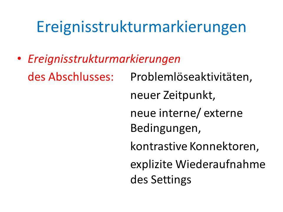 Ereignisstrukturmarkierungen des Abschlusses: Problemlöseaktivitäten, neuer Zeitpunkt, neue interne/ externe Bedingungen, kontrastive Konnektoren, exp