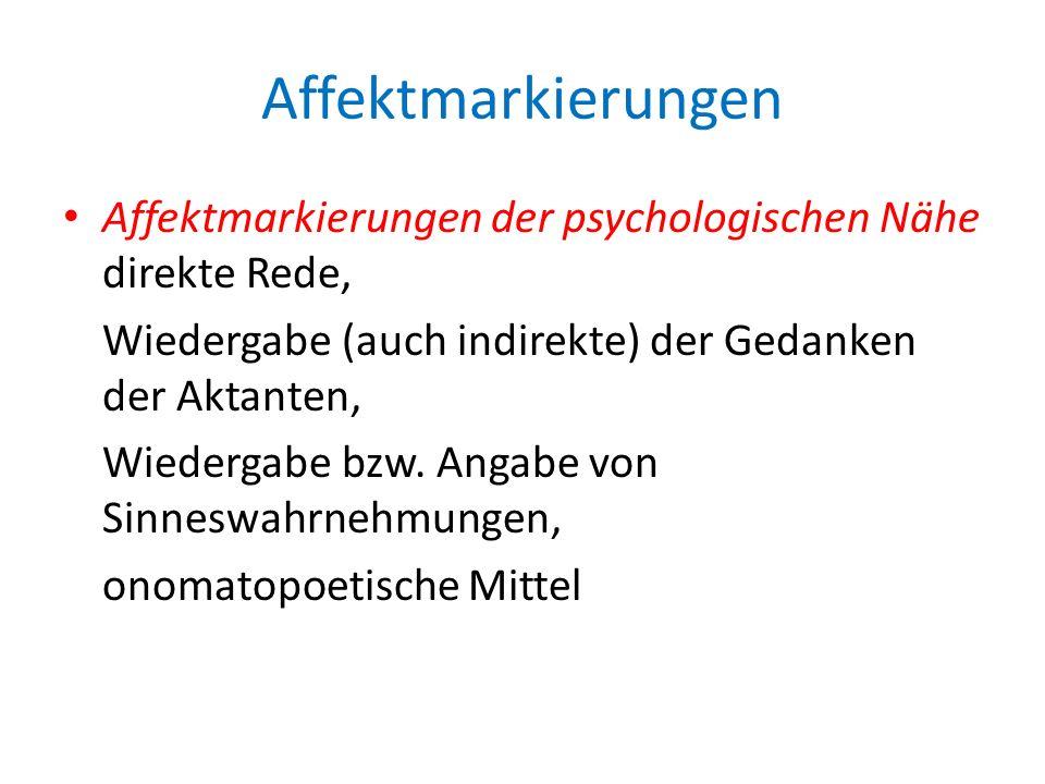 Affektmarkierungen Affektmarkierungen der psychologischen Nähe direkte Rede, Wiedergabe (auch indirekte) der Gedanken der Aktanten, Wiedergabe bzw. An