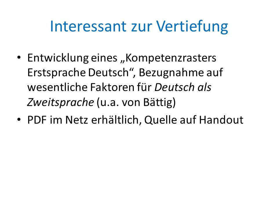Interessant zur Vertiefung Entwicklung eines Kompetenzrasters Erstsprache Deutsch, Bezugnahme auf wesentliche Faktoren für Deutsch als Zweitsprache (u