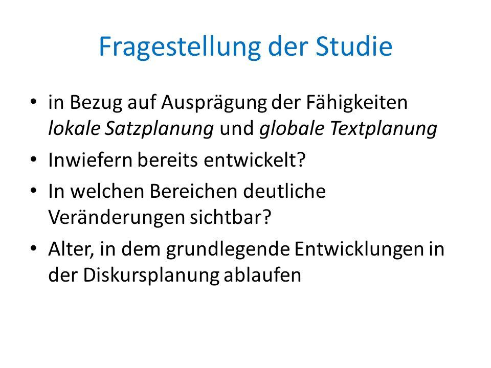 Fragestellung der Studie in Bezug auf Ausprägung der Fähigkeiten lokale Satzplanung und globale Textplanung Inwiefern bereits entwickelt? In welchen B