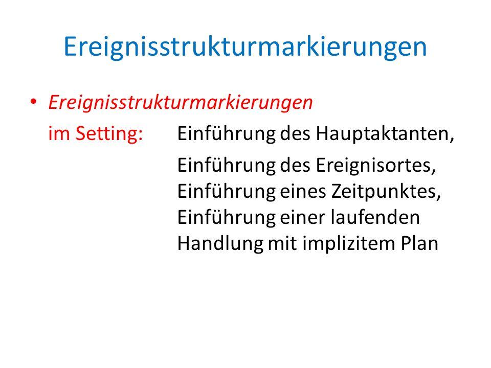 Ereignisstrukturmarkierungen im Setting: Einführung des Hauptaktanten, Einführung des Ereignisortes, Einführung eines Zeitpunktes, Einführung einer la