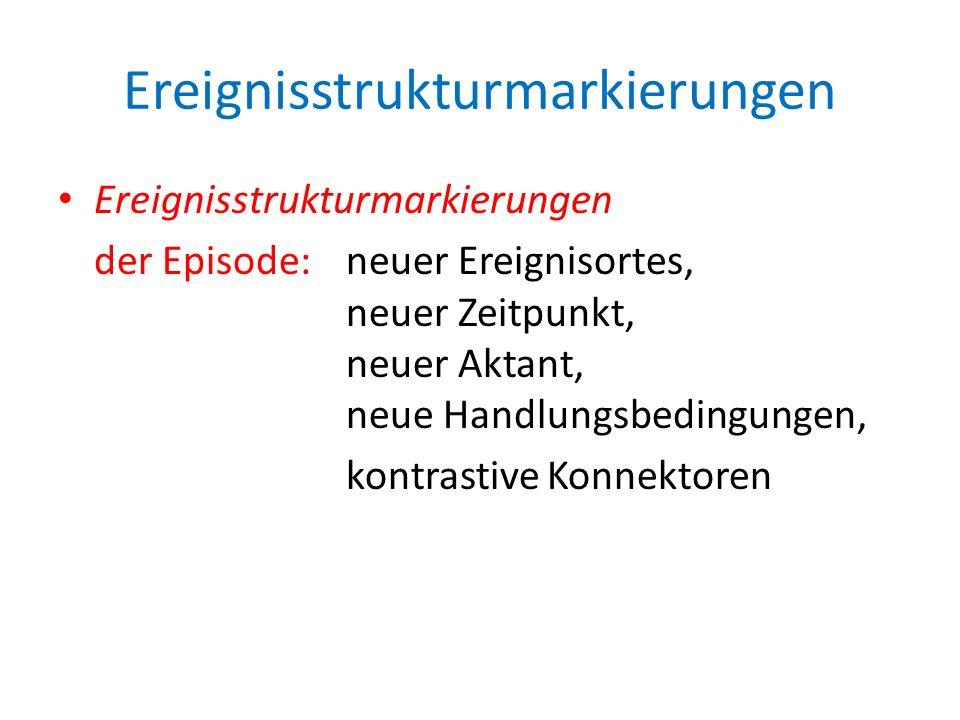 Ereignisstrukturmarkierungen der Episode: neuer Ereignisortes, neuer Zeitpunkt, neuer Aktant, neue Handlungsbedingungen, kontrastive Konnektoren