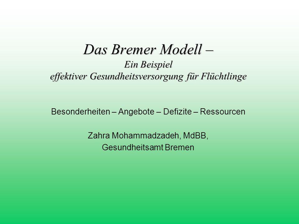 Das Bremer Modell – Ein Beispiel effektiver Gesundheitsversorgung für Flüchtlinge Besonderheiten – Angebote – Defizite – Ressourcen Zahra Mohammadzade