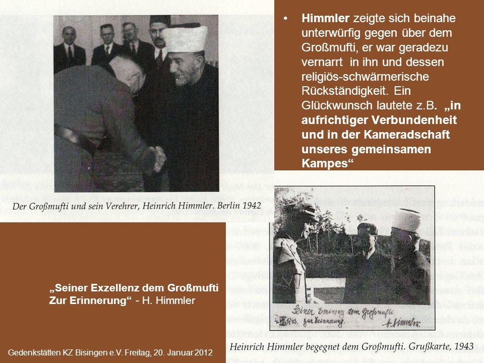 Himmler/Muft i Himmler zeigte sich beinahe unterwürfig gegen über dem Großmufti, er war geradezu vernarrt in ihn und dessen religiös-schwärmerische Rückständigkeit.