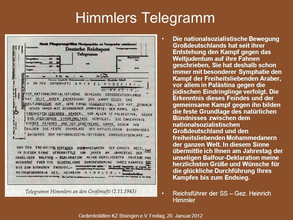 Himmlers Telegramm Die nationalsozialistische Bewegung Großdeutschlands hat seit ihrer Entstehung den Kampf gegen das Weltjudentum auf ihre Fahnen geschrieben, Sie hat deshalb schon immer mit besonderer Symphatie den Kampf der Freiheitsliebenden Araber, vor allem in Palästina gegen die jüdischen Eindringlinge verfolgt.
