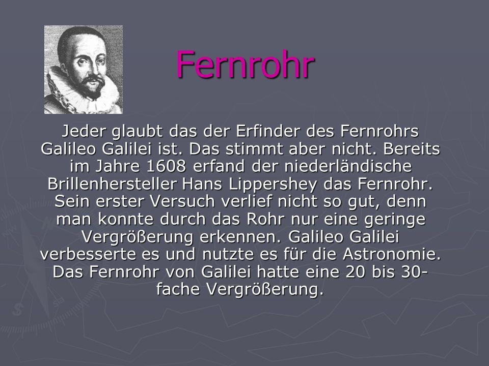Fernrohr Jeder glaubt das der Erfinder des Fernrohrs Galileo Galilei ist. Das stimmt aber nicht. Bereits im Jahre 1608 erfand der niederländische Bril