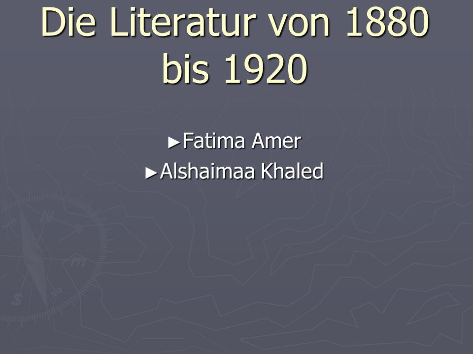 Die Literatur von 1880 bis 1920 Fatima Amer Fatima Amer Alshaimaa Khaled Alshaimaa Khaled
