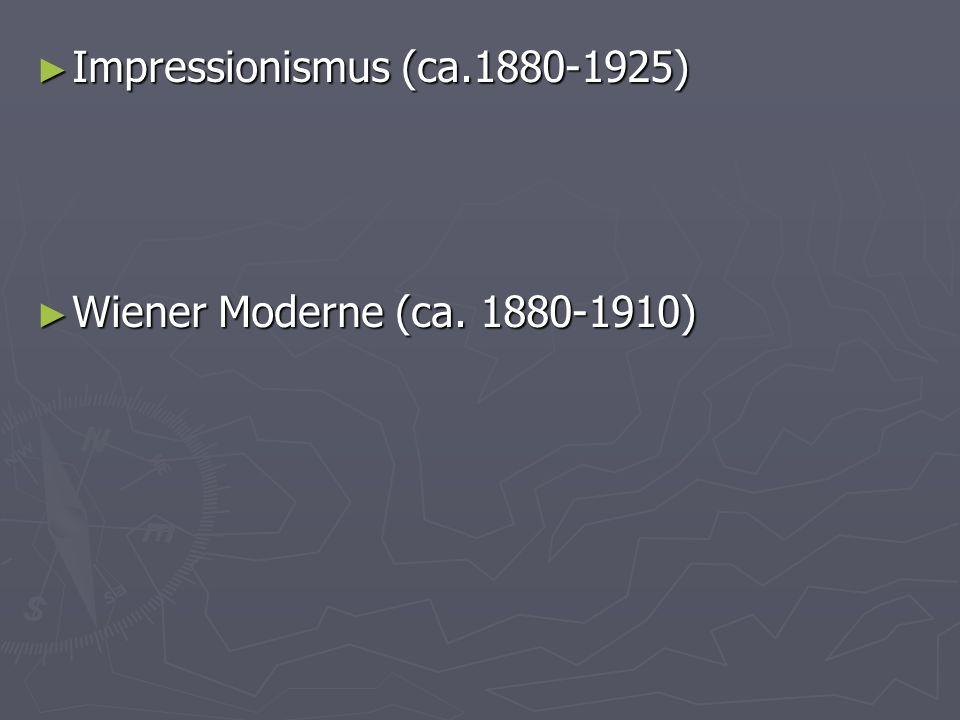 Impressionismus (ca.1880-1925) Impressionismus (ca.1880-1925) Wiener Moderne (ca. 1880-1910) Wiener Moderne (ca. 1880-1910)