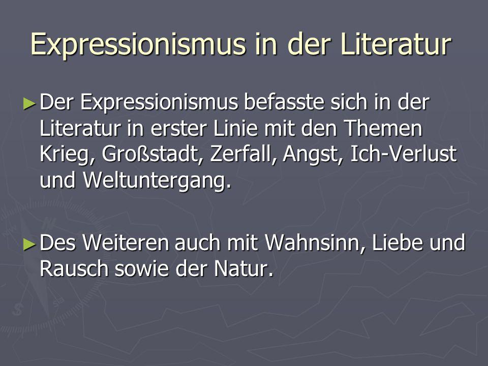 Expressionismus in der Literatur Der Expressionismus befasste sich in der Literatur in erster Linie mit den Themen Krieg, Gro ß stadt, Zerfall, Angst,