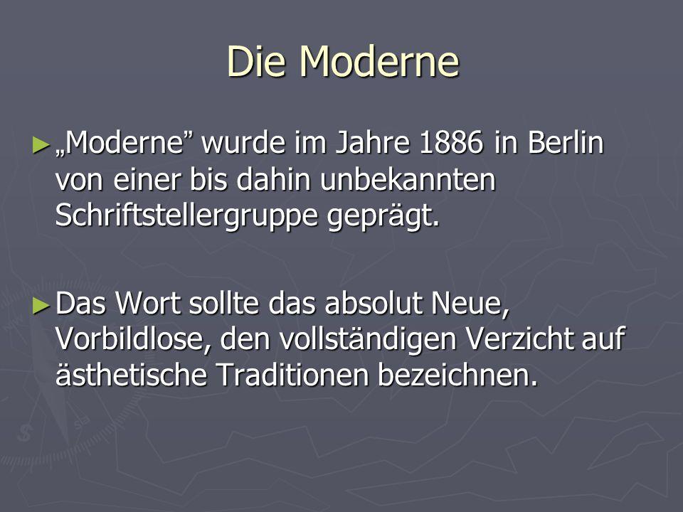 Die Moderne Moderne wurde im Jahre 1886 in Berlin von einer bis dahin unbekannten Schriftstellergruppe gepr ä gt. Moderne wurde im Jahre 1886 in Berli